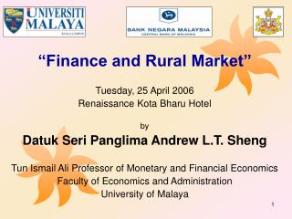 Finance and Rural Market   Tuesday, 25 April 2006 Renaissance Kota Bharu Hotel  by Datuk Seri Panglima Andrew L.T. Shen