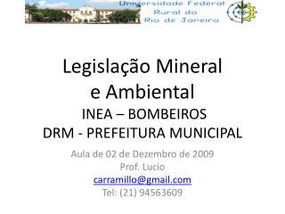 Legisla  o Mineral  e Ambiental  INEA   BOMBEIROS  DRM - PREFEITURA MUNICIPAL
