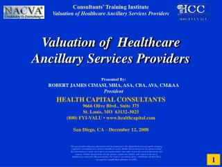 Valuation of  Healthcare Ancillary Services Providers      HEALTH CAPITAL CONSULTANTS 9666 Olive Blvd., Suite 375 St. Lo