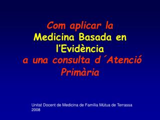 Com aplicar la  Medicina Basada en l Evid ncia  a una consulta d Atenci  Prim ria