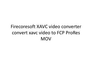 Firecoresoft XAVC video converter convert xavc video to FCP