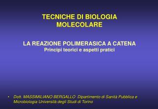 TECNICHE DI BIOLOGIA MOLECOLARE  LA REAZIONE POLIMERASICA A CATENA Principi teorici e aspetti pratici