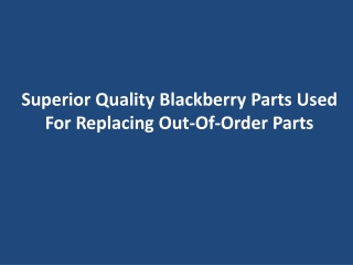 Superior Quality Blackberry Parts Used For Replacing Out-Of-