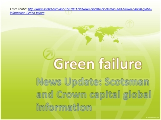 News Update: Scotsman and Crown capital Green Failure