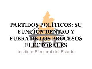 PARTIDOS POL TICOS: SU FUNCI N DENTRO Y FUERA DE LOS PROCESOS ELECTORALES