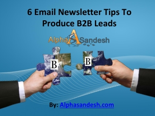 6 Email Newsletter Tips To Produce B2B Leads