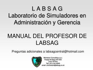 L A B S A G Laboratorio de Simuladores en Administraci n y Gerencia  MANUAL DEL PROFESOR DE LABSAG