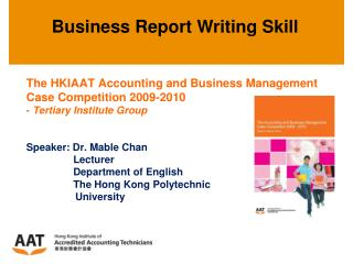 The HKIAAT Accounting and Business Management Case Competition 2009-2010 - Tertiary Institute Group   Speaker: Dr. Mable