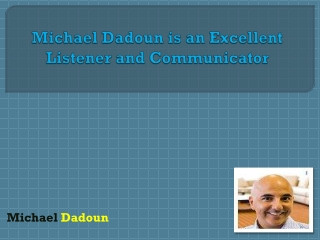 Michael Dadoun is an Excellent Listener and Communicator