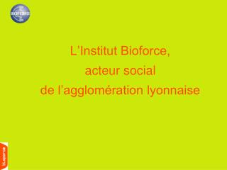 L Institut Bioforce,  acteur social de l agglom ration lyonnaise