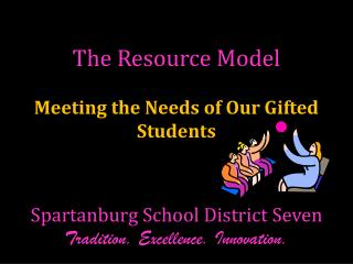 The Resource Model  Meeting the Needs of Our Gifted Students