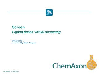 Screen  Ligand based virtual screening   presented by   maintained by Mikl s Vargyas