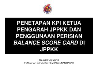 PENETAPAN KPI KETUA PENGARAH JPPKK DAN PENGGUNAAN PERISIAN BALANCE SCORE CARD DI JPPKK