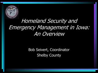 Homeland Security and Emergency Management in Iowa:  An Overview