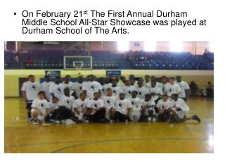 On February 21st The First Annual Durham Middle School All-Star Showcase was played at Durham School of The Arts.