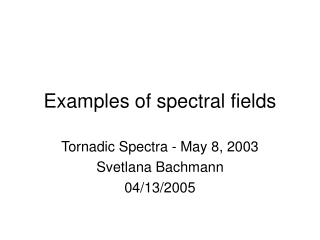 Examples of spectral fields