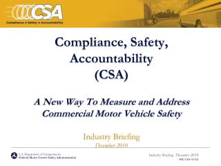 Compliance, Safety, Accountability  CSA   A New Way To Measure and Address  Commercial Motor Vehicle Safety  Industry Br