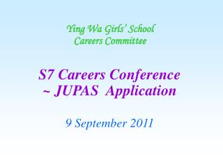 Ying Wa Girls  School Careers Committee   S7 Careers Conference   JUPAS  Application  9 September 2011