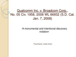 Qualcomm Inc. v. Broadcom Corp.,  No. 05 Civ. 1958, 2008 WL 66932 S.D. Cal. Jan. 7, 2008