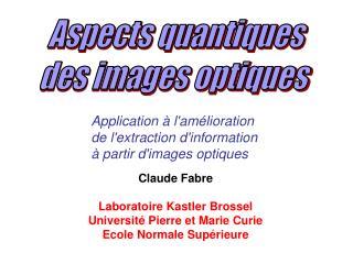 Claude Fabre  Laboratoire Kastler Brossel Universit  Pierre et Marie Curie Ecole Normale Sup rieure