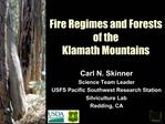 Fire Regimes and Forests of the  Klamath Mountains