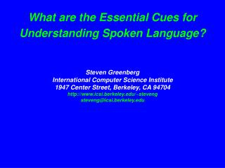 What are the Essential Cues for Understanding Spoken Language     Steven Greenberg International Computer Science Instit