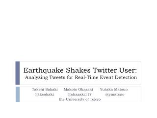 Earthquake Shakes Twitter User: Analyzing Tweets for Real-Time Event Detection