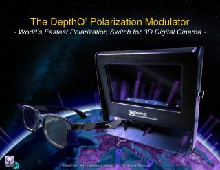 The DepthQ  Polarization Modulator - World s Fastest Polarization Switch for 3D Digital Cinema -