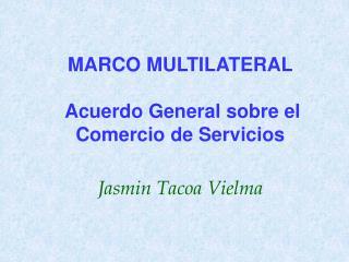 MARCO MULTILATERAL   Acuerdo General sobre el Comercio de Servicios