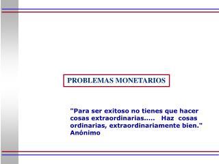 PROBLEMAS MONETARIOS