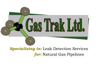 Specializing in: Leak Detection Services          for: Natural Gas Pipelines