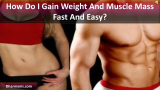 How Do I Gain Weight And Muscle Mass Fast And Easy?