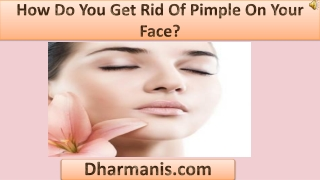 How Do You Get Rid Of Pimple On Your Face?