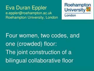 Eva Duran Eppler e.epplerroehampton.ac.uk Roehampton University, London