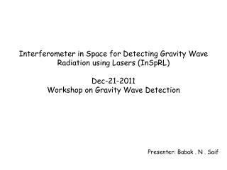 Interferometer in Space for Detecting Gravity Wave Radiation using Lasers InSpRL  Dec-21-2011 Workshop on Gravity Wave D