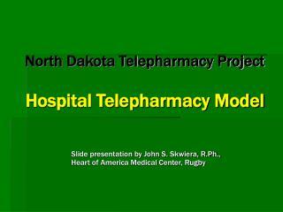 North Dakota Telepharmacy Project  Hospital Telepharmacy Model