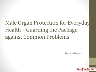 Male Organ Protection for Everyday Health