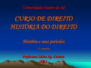 Universidade Cruzeiro do Sul    CURSO DE DIREITO  HIST RIA DO DIREITO    Hist ria e seus per odos  1 . semestre