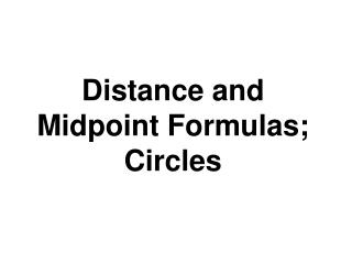 Distance and Midpoint Formulas; Circles