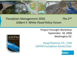 Floodplain Management 2050                        The 2nd Gilbert F. White Flood Policy Forum