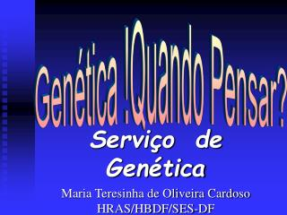 Servi o  de Gen tica  Maria Teresinha de Oliveira Cardoso HRAS