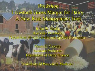 Workshop Livestock Gross Margin for Dairy: A New Risk Management Tool