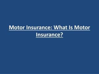 Motor Insurance: What Is Motor Insurance?