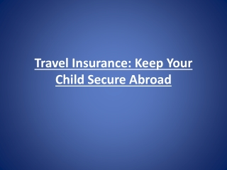 Travel Insurance: Keep Your Child Secure Abroad