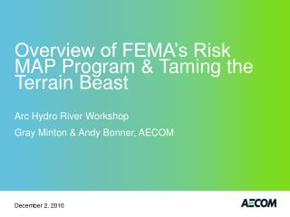 Overview of FEMA s Risk MAP Program  Taming the Terrain Beast