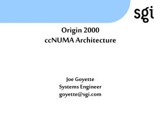 Origin 2000 ccNUMA Architecture    Joe Goyette Systems Engineer goyettesgi