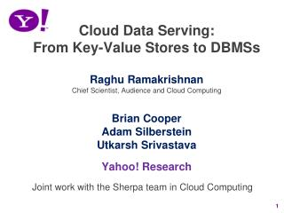 Cloud Data Serving:  From Key-Value Stores to DBMSs  Raghu Ramakrishnan Chief Scientist, Audience and Cloud Computing
