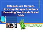 Refugees are Humans. Growing Refugee Numbers, Escalating Wor