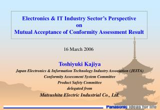 Toshiyuki Kajiya Japan Electronics  Information Technology Industry Association JEITA Conformity Assessment System Commi