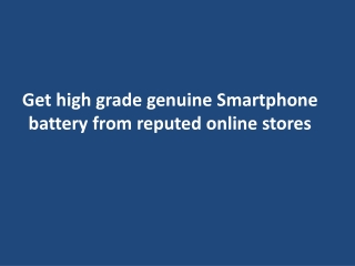 Get high grade genuine Smartphone battery from reputed onlin